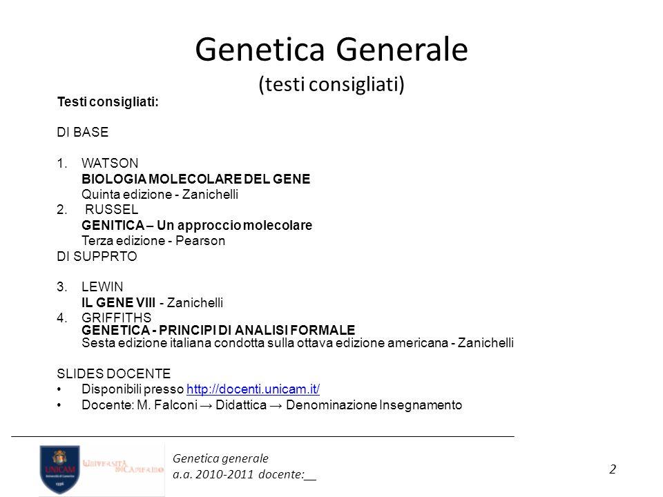 2 Genetica generale a.a. 2010-2011 docente:__ Genetica Generale (testi consigliati) Testi consigliati: DI BASE 1.WATSON BIOLOGIA MOLECOLARE DEL GENE Q