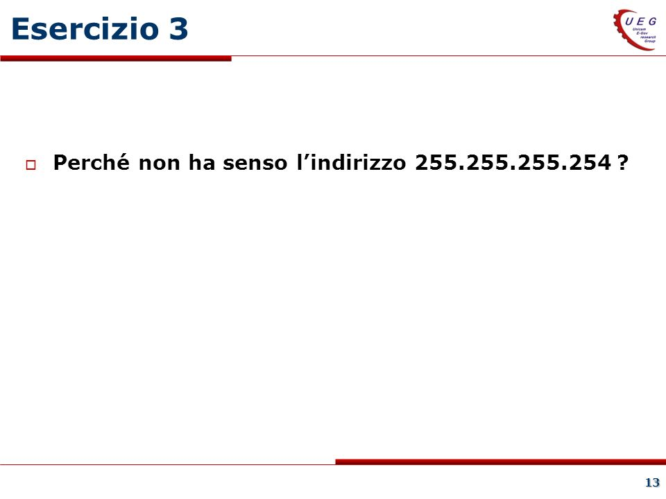 13 Esercizio 3 Perché non ha senso lindirizzo 255.255.255.254 ?