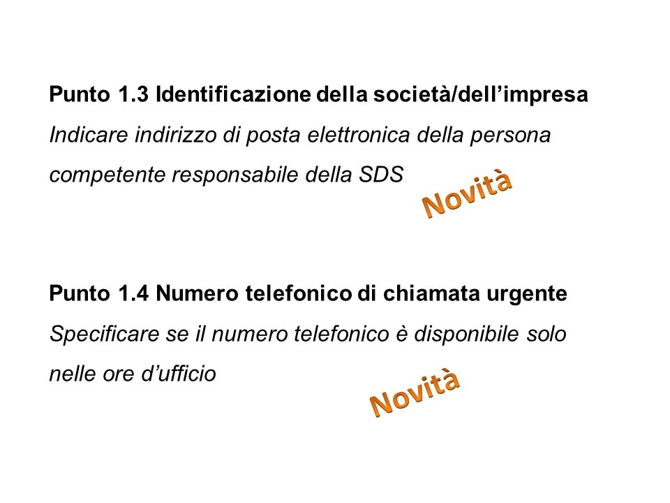 Punto 1.3 Identificazione della società/dellimpresa Indicare indirizzo di posta elettronica della persona competente responsabile della SDS Punto 1.4 Numero telefonico di chiamata urgente Specificare se il numero telefonico è disponibile solo nelle ore dufficio