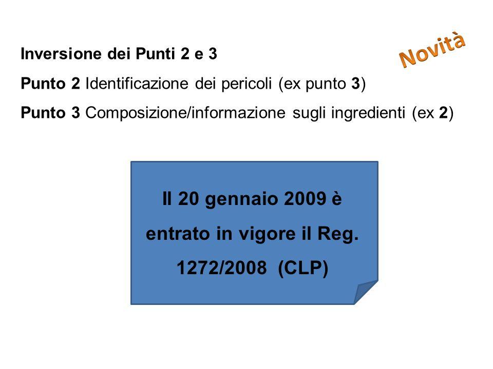 Inversione dei Punti 2 e 3 Punto 2 Identificazione dei pericoli (ex punto 3) Punto 3 Composizione/informazione sugli ingredienti (ex 2) Il 20 gennaio 2009 è entrato in vigore il Reg.