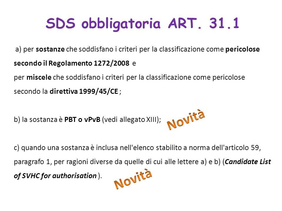 SDS obbligatoria ART. 31.1 a) per sostanze che soddisfano i criteri per la classificazione come pericolose secondo il Regolamento 1272/2008 e per misc