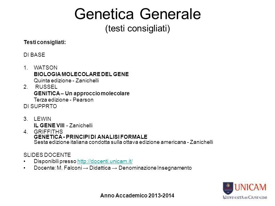 Genetica Generale (testi consigliati) Testi consigliati: DI BASE 1.WATSON BIOLOGIA MOLECOLARE DEL GENE Quinta edizione - Zanichelli 2. RUSSEL GENITICA