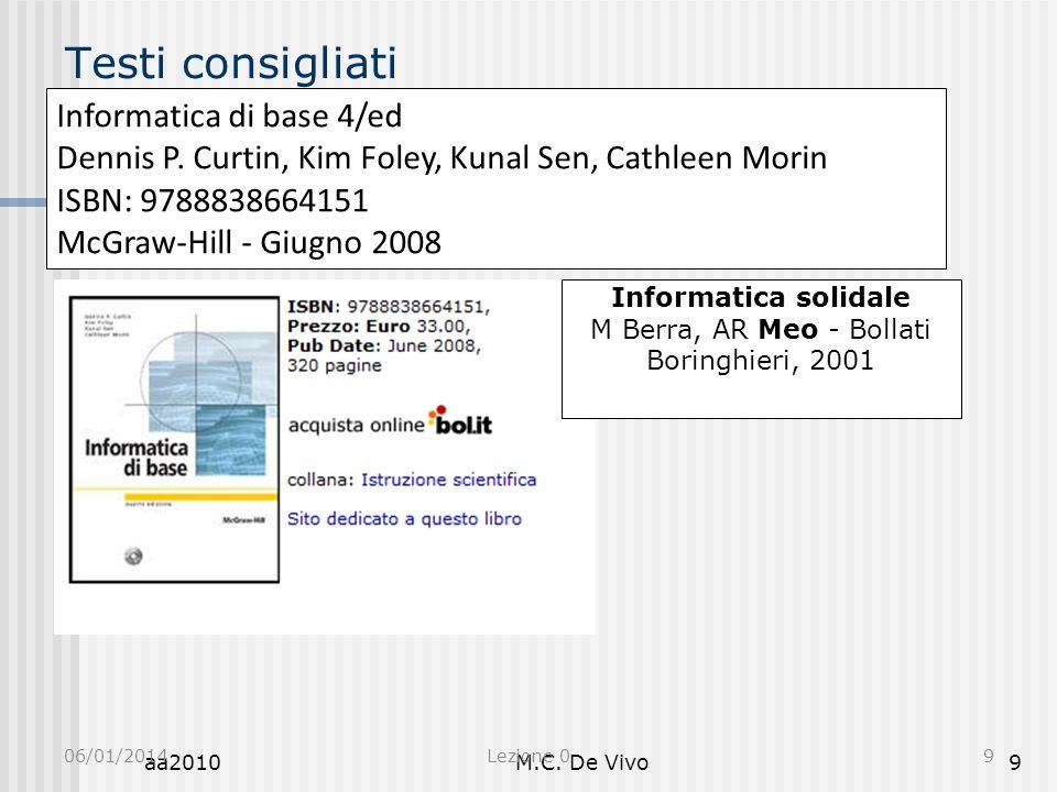 aa2010M.C. De Vivo9 Testi consigliati 06/01/2014Lezione 09 Informatica di base 4/ed Dennis P. Curtin, Kim Foley, Kunal Sen, Cathleen Morin ISBN: 97888