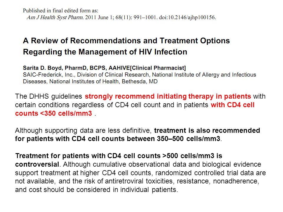 The DHHS guidelines strongly recommend initiating therapy in patients with certain conditions regardless of CD4 cell count and in patients with CD4 ce