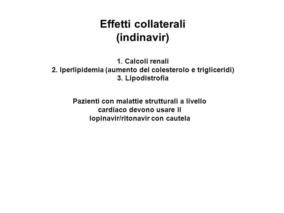 Effetti collaterali (indinavir) 1. Calcoli renali 2. Iperlipidemia (aumento del colesterolo e trigliceridi) 3. Lipodistrofia Pazienti con malattie str