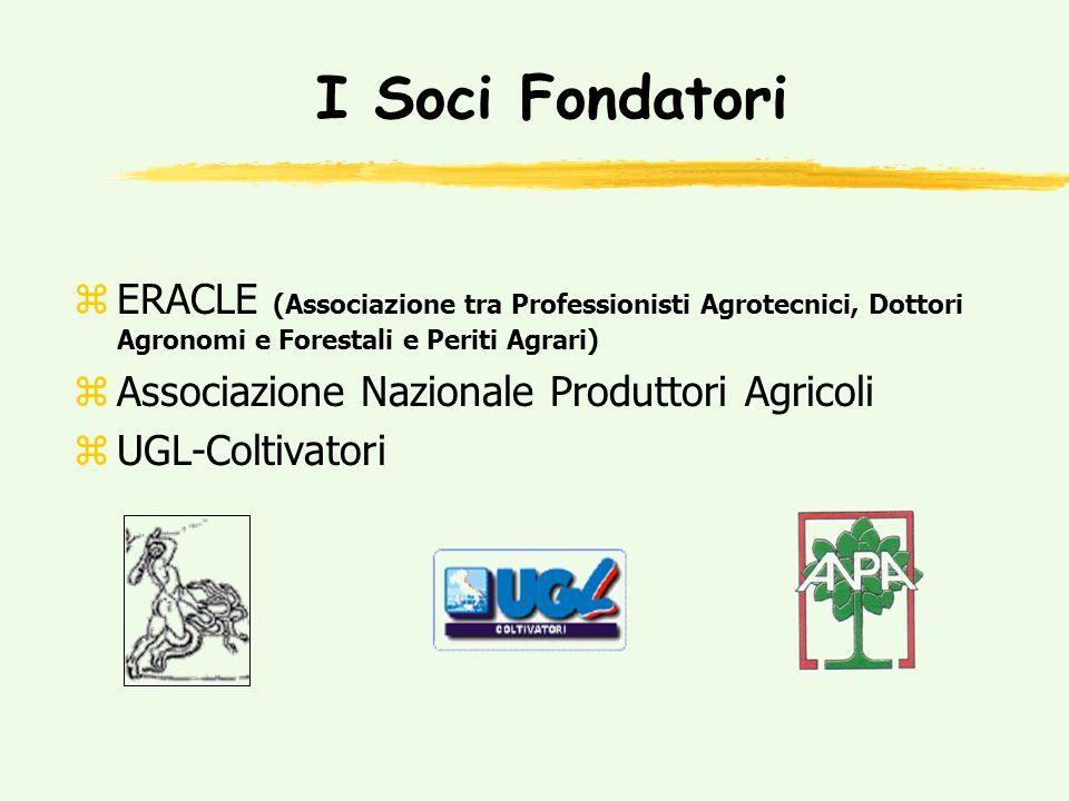 I Soci Fondatori zERACLE (Associazione tra Professionisti Agrotecnici, Dottori Agronomi e Forestali e Periti Agrari) zAssociazione Nazionale Produttori Agricoli zUGL-Coltivatori
