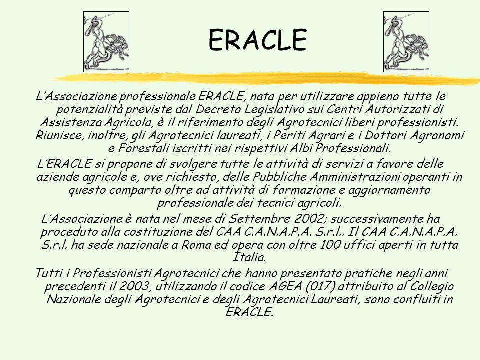 ERACLE LAssociazione professionale ERACLE, nata per utilizzare appieno tutte le potenzialità previste dal Decreto Legislativo sui Centri Autorizzati di Assistenza Agricola, è il riferimento degli Agrotecnici liberi professionisti.
