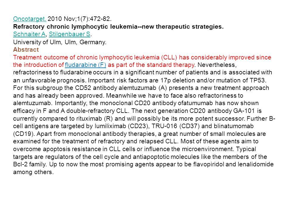 Oncotarget. Oncotarget. 2010 Nov;1(7):472-82. Refractory chronic lymphocytic leukemia--new therapeutic strategies. Schnaiter ASchnaiter A, Stilgenbaue