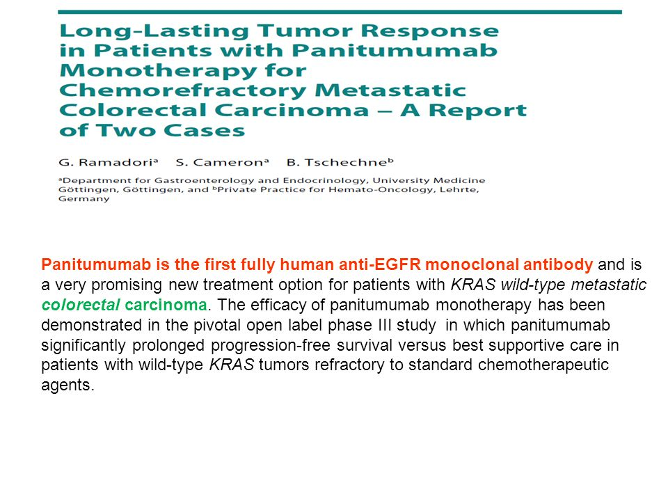 Panitumumab is the first fully human anti-EGFR monoclonal antibody and is a very promising new treatment option for patients with KRAS wild-type metas