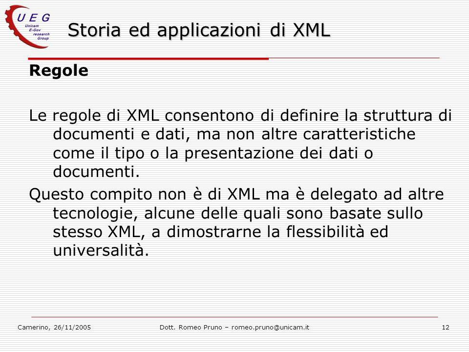 Camerino, 26/11/2005Dott. Romeo Pruno – romeo.pruno@unicam.it12 Storia ed applicazioni di XML Regole Le regole di XML consentono di definire la strutt
