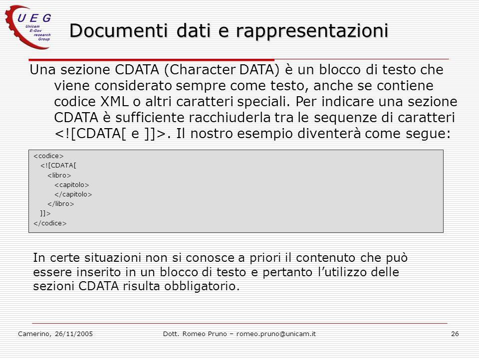 Camerino, 26/11/2005Dott. Romeo Pruno – romeo.pruno@unicam.it26 Documenti dati e rappresentazioni Una sezione CDATA (Character DATA) è un blocco di te