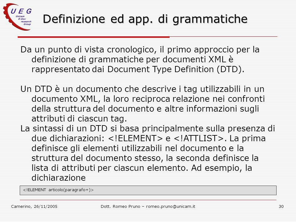 Camerino, 26/11/2005Dott. Romeo Pruno – romeo.pruno@unicam.it30 Definizione ed app. di grammatiche Da un punto di vista cronologico, il primo approcci
