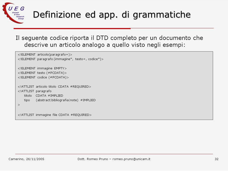 Camerino, 26/11/2005Dott. Romeo Pruno – romeo.pruno@unicam.it32 Definizione ed app. di grammatiche Il seguente codice riporta il DTD completo per un d