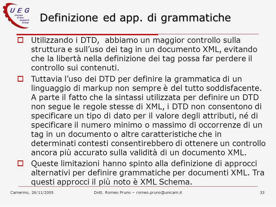 Camerino, 26/11/2005Dott. Romeo Pruno – romeo.pruno@unicam.it33 Definizione ed app. di grammatiche Utilizzando i DTD, abbiamo un maggior controllo sul