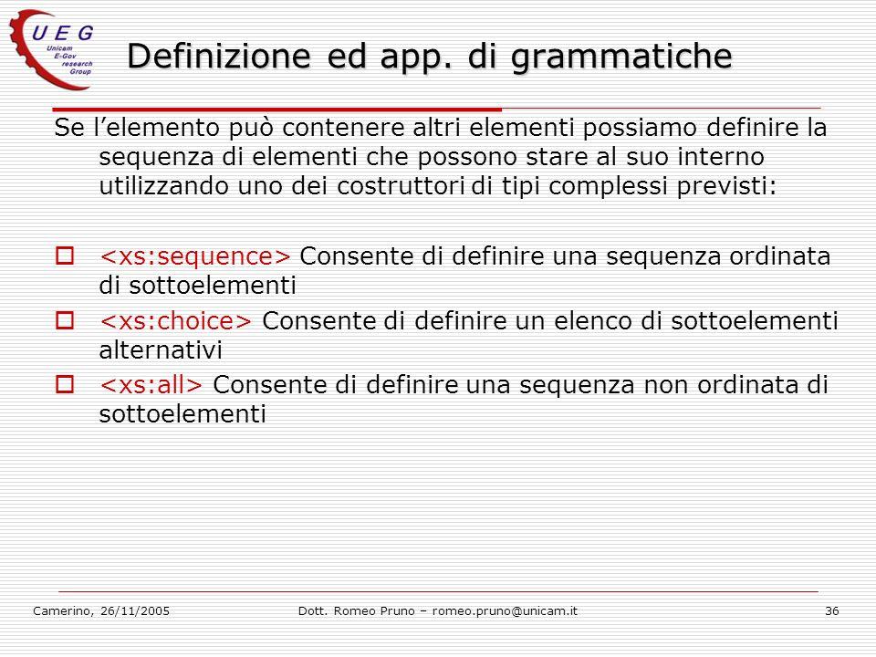 Camerino, 26/11/2005Dott. Romeo Pruno – romeo.pruno@unicam.it36 Definizione ed app. di grammatiche Se lelemento può contenere altri elementi possiamo