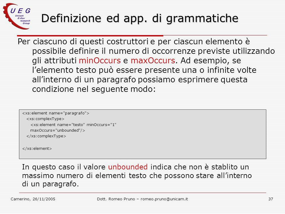 Camerino, 26/11/2005Dott. Romeo Pruno – romeo.pruno@unicam.it37 Definizione ed app. di grammatiche Per ciascuno di questi costruttori e per ciascun el