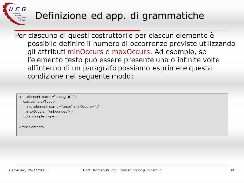 Camerino, 26/11/2005Dott. Romeo Pruno – romeo.pruno@unicam.it38 Definizione ed app. di grammatiche Per ciascuno di questi costruttori e per ciascun el