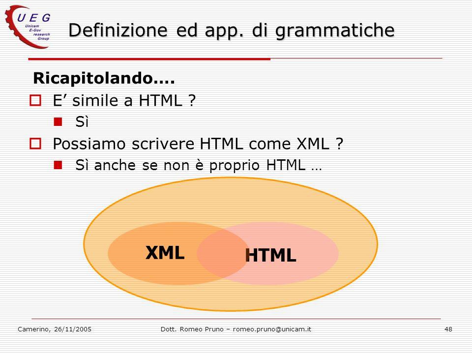 Camerino, 26/11/2005Dott. Romeo Pruno – romeo.pruno@unicam.it48 Definizione ed app. di grammatiche Ricapitolando…. E simile a HTML ? Sì Possiamo scriv