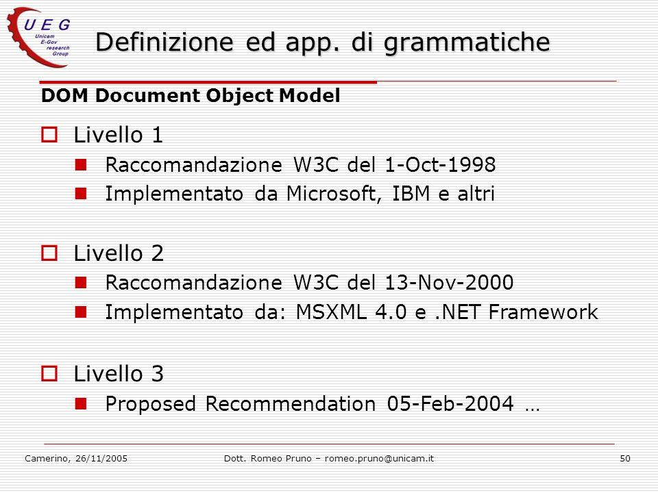 Camerino, 26/11/2005Dott. Romeo Pruno – romeo.pruno@unicam.it50 Definizione ed app. di grammatiche DOM Document Object Model Livello 1 Raccomandazione