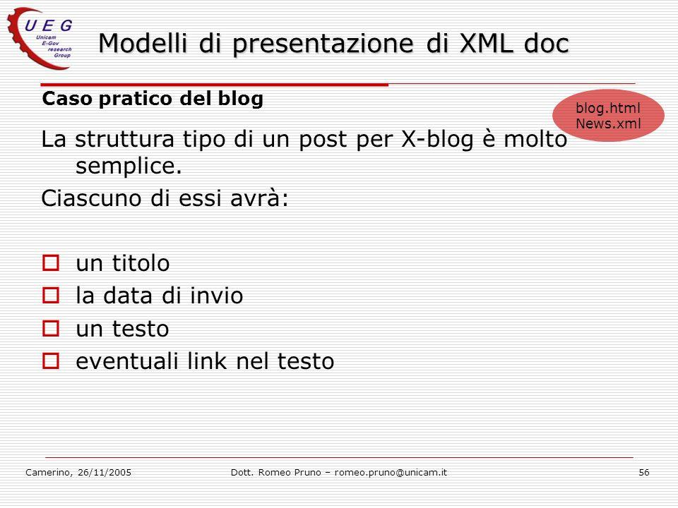Camerino, 26/11/2005Dott. Romeo Pruno – romeo.pruno@unicam.it56 Modelli di presentazione di XML doc Caso pratico del blog La struttura tipo di un post