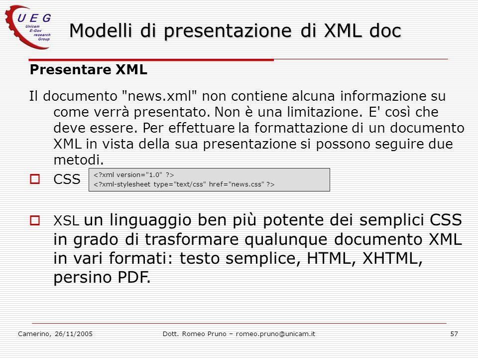 Camerino, 26/11/2005Dott. Romeo Pruno – romeo.pruno@unicam.it57 Modelli di presentazione di XML doc Presentare XML Il documento