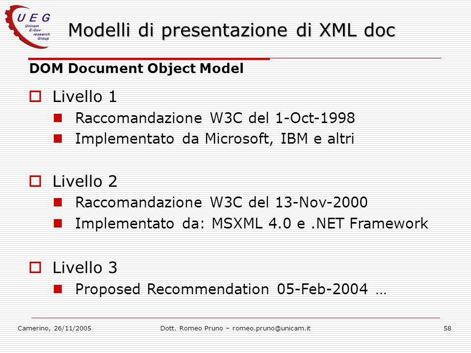 Camerino, 26/11/2005Dott. Romeo Pruno – romeo.pruno@unicam.it58 Modelli di presentazione di XML doc DOM Document Object Model Livello 1 Raccomandazion