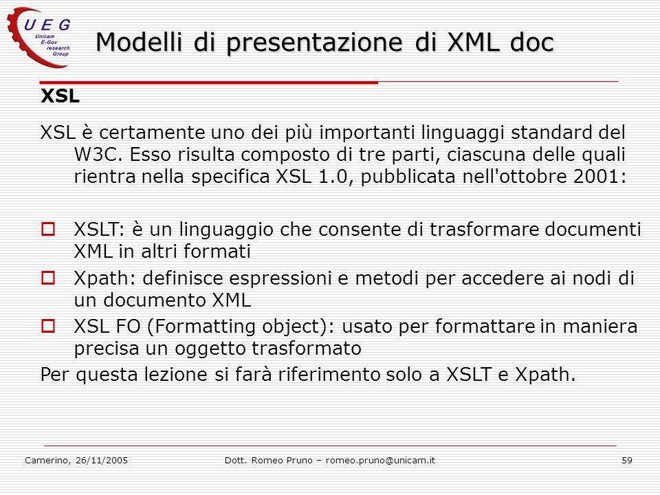 Camerino, 26/11/2005Dott. Romeo Pruno – romeo.pruno@unicam.it59 Modelli di presentazione di XML doc XSL XSL è certamente uno dei più importanti lingua