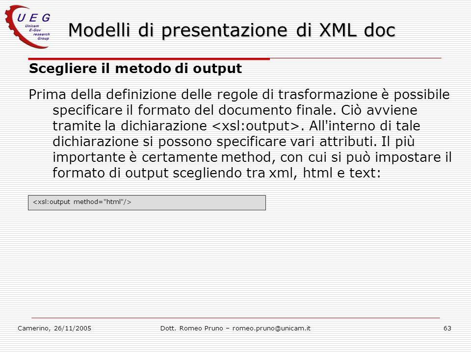 Camerino, 26/11/2005Dott. Romeo Pruno – romeo.pruno@unicam.it63 Modelli di presentazione di XML doc Scegliere il metodo di output Prima della definizi