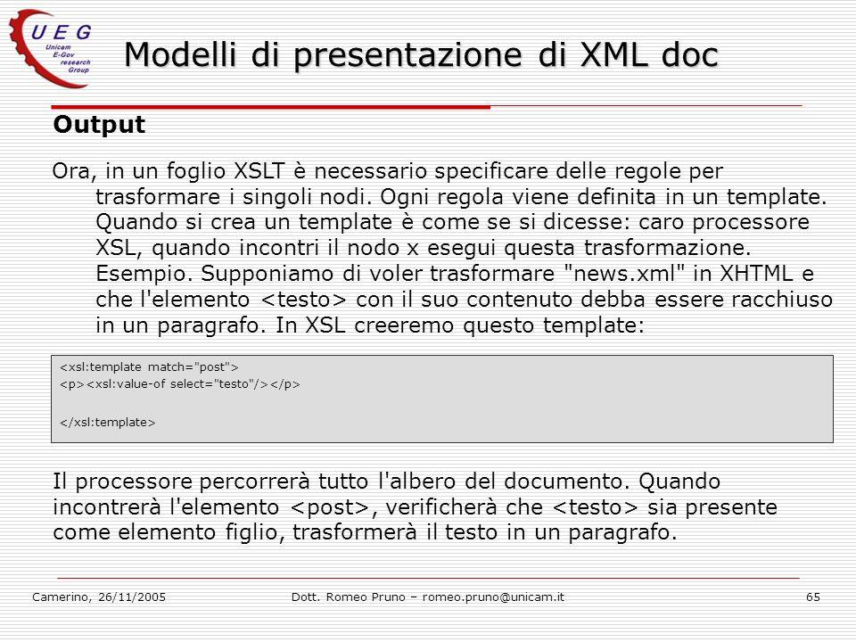 Camerino, 26/11/2005Dott. Romeo Pruno – romeo.pruno@unicam.it65 Modelli di presentazione di XML doc Output Ora, in un foglio XSLT è necessario specifi