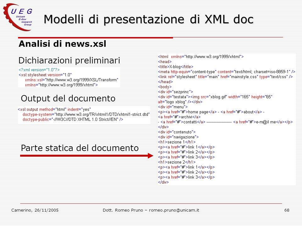 Camerino, 26/11/2005Dott. Romeo Pruno – romeo.pruno@unicam.it68 Modelli di presentazione di XML doc Analisi di news.xsl Dichiarazioni preliminari Outp