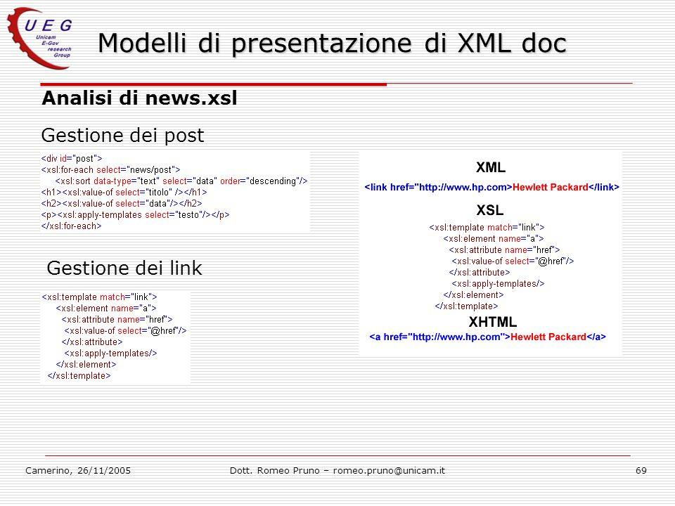 Camerino, 26/11/2005Dott. Romeo Pruno – romeo.pruno@unicam.it69 Modelli di presentazione di XML doc Analisi di news.xsl Gestione dei post Gestione dei
