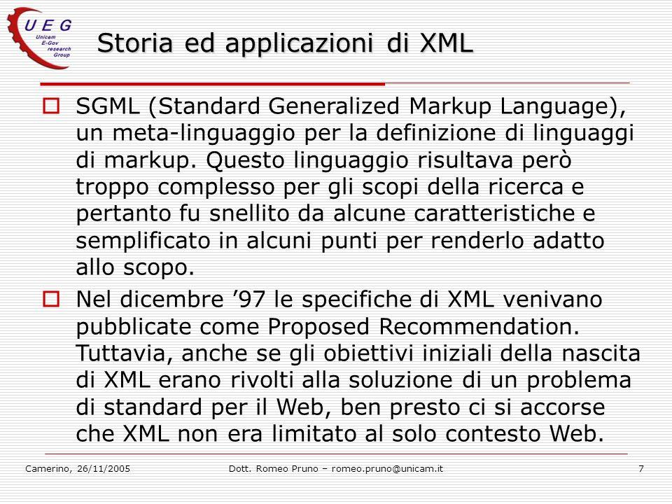 Camerino, 26/11/2005Dott. Romeo Pruno – romeo.pruno@unicam.it7 Storia ed applicazioni di XML SGML (Standard Generalized Markup Language), un meta-ling