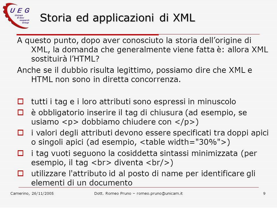 Camerino, 26/11/2005Dott. Romeo Pruno – romeo.pruno@unicam.it9 Storia ed applicazioni di XML A questo punto, dopo aver conosciuto la storia dellorigin