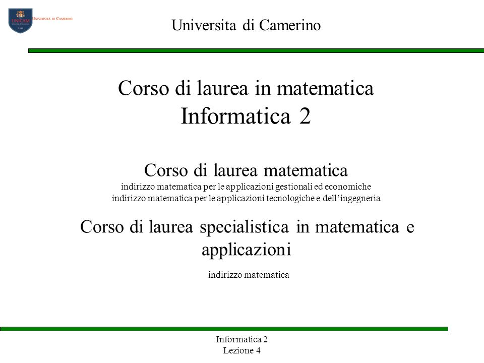 Informatica 2 Lezione 4 Corso di laurea in matematica Informatica 2 Corso di laurea matematica indirizzo matematica per le applicazioni gestionali ed