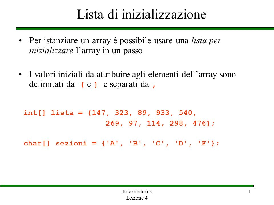 Informatica 2 Lezione 4 1 Lista di inizializzazione Per istanziare un array è possibile usare una lista per inizializzare larray in un passo I valori