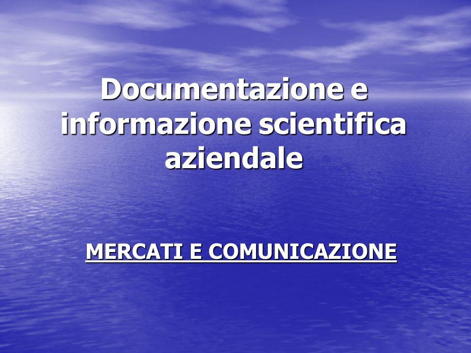 Documentazione e informazione scientifica aziendale MERCATI E COMUNICAZIONE