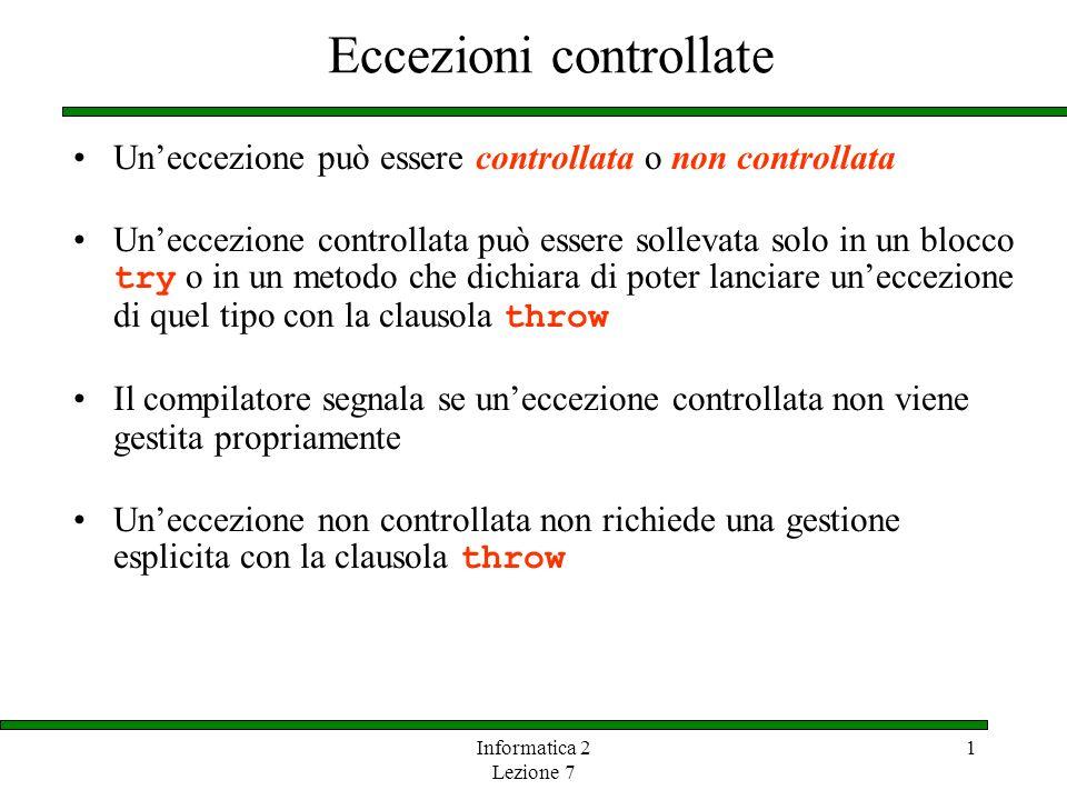 Informatica 2 Lezione 7 1 Eccezioni controllate Uneccezione può essere controllata o non controllata Uneccezione controllata può essere sollevata solo
