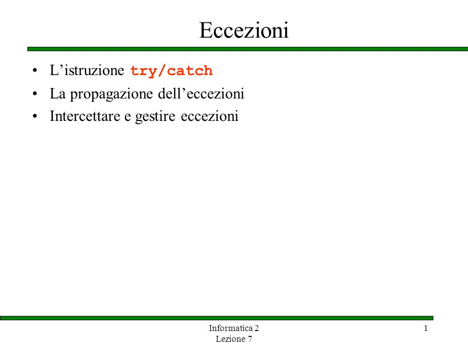 Informatica 2 Lezione 7 1 Eccezioni Listruzione try/catch La propagazione delleccezioni Intercettare e gestire eccezioni