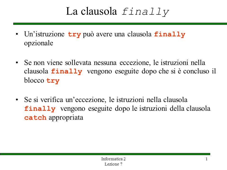 Informatica 2 Lezione 7 1 La clausola finally Unistruzione try può avere una clausola finally opzionale Se non viene sollevata nessuna eccezione, le i