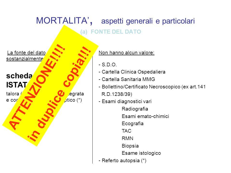 MORTALITA, aspetti generali e particolari (a) FONTE DEL DATO La fonte del dato di mortalit à è sostanzialmente una sola: scheda di morte ISTAT talora