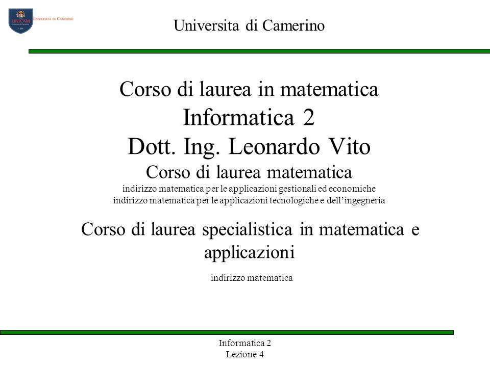 Informatica 2 Lezione 4 Corso di laurea in matematica Informatica 2 Dott. Ing. Leonardo Vito Corso di laurea matematica indirizzo matematica per le ap