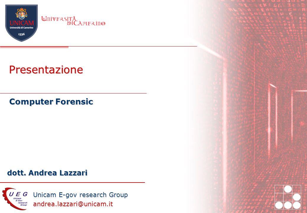 Unicam E-gov research Group andrea.lazzari@unicam.it dott. Andrea Lazzari Presentazione Computer Forensic
