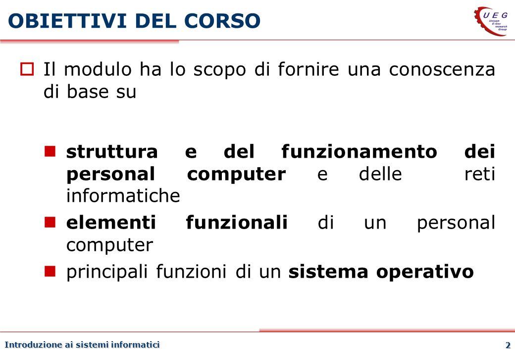 Introduzione ai sistemi informatici 2 OBIETTIVI DEL CORSO Il modulo ha lo scopo di fornire una conoscenza di base su struttura e del funzionamento dei
