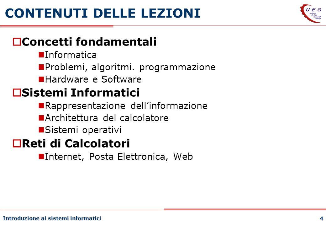 Introduzione ai sistemi informatici 4 CONTENUTI DELLE LEZIONI Concetti fondamentali Informatica Problemi, algoritmi. programmazione Hardware e Softwar