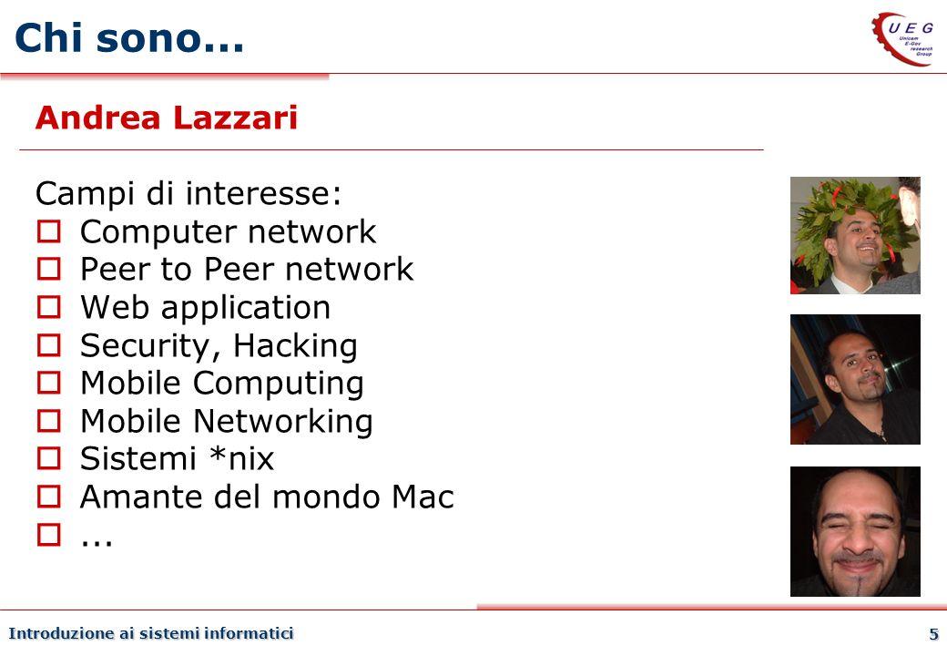 Introduzione ai sistemi informatici 5 Chi sono... Andrea Lazzari Campi di interesse: Computer network Peer to Peer network Web application Security, H