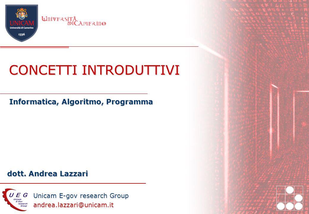 Unicam E-gov research Group andrea.lazzari@unicam.it dott. Andrea Lazzari CONCETTI INTRODUTTIVI Informatica, Algoritmo, Programma