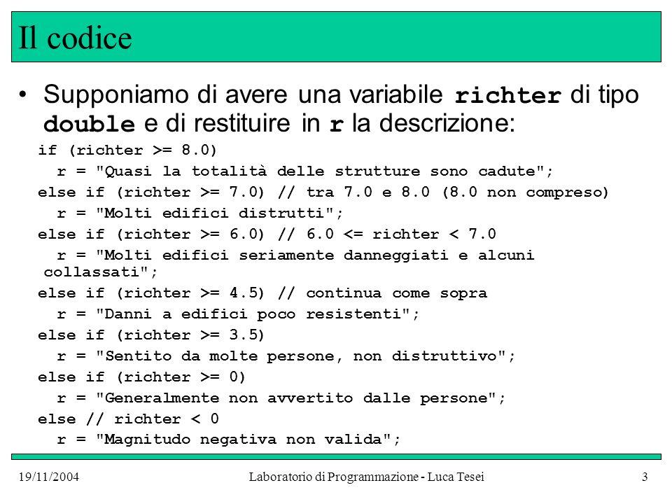 19/11/2004Laboratorio di Programmazione - Luca Tesei3 Il codice Supponiamo di avere una variabile richter di tipo double e di restituire in r la descr