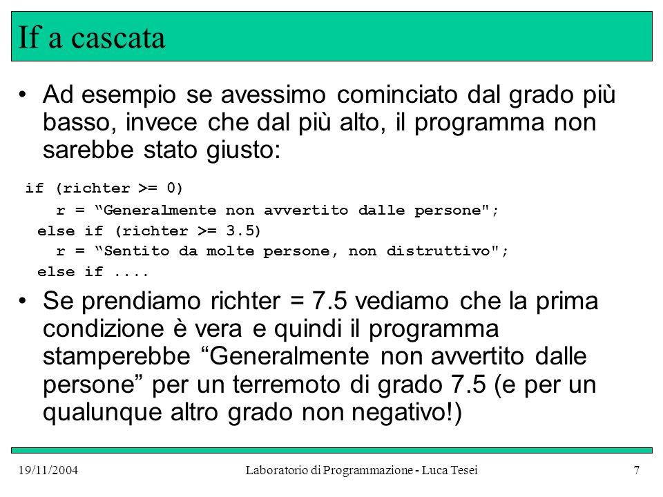 19/11/2004Laboratorio di Programmazione - Luca Tesei7 If a cascata Ad esempio se avessimo cominciato dal grado più basso, invece che dal più alto, il