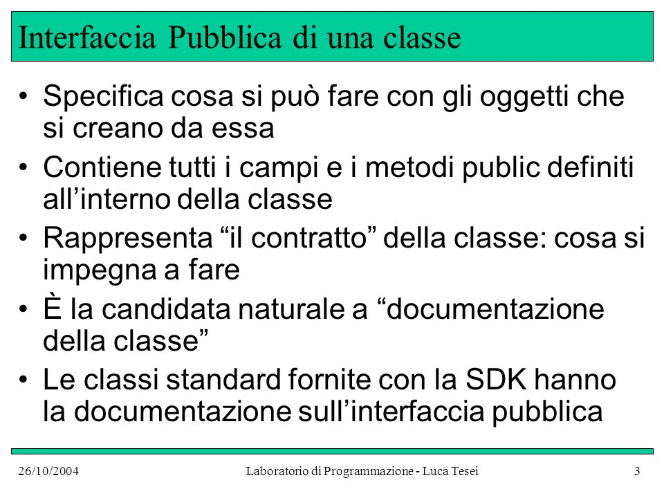 26/10/2004Laboratorio di Programmazione - Luca Tesei14 Lo Heap Rectangle x y width height 5 10 20 30 Rectangle x y width height 25 10 40 30 rif#2 rif#1