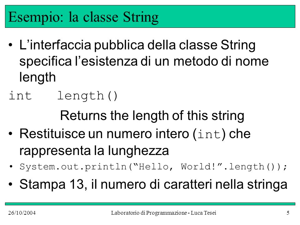 26/10/2004Laboratorio di Programmazione - Luca Tesei5 Esempio: la classe String Linterfaccia pubblica della classe String specifica lesistenza di un m